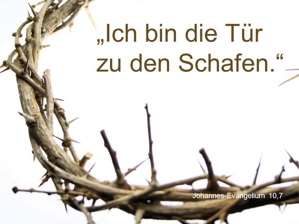 """Johannes-Evangelium 10,7 """"Ich bin die Tür zu den Schafen."""""""