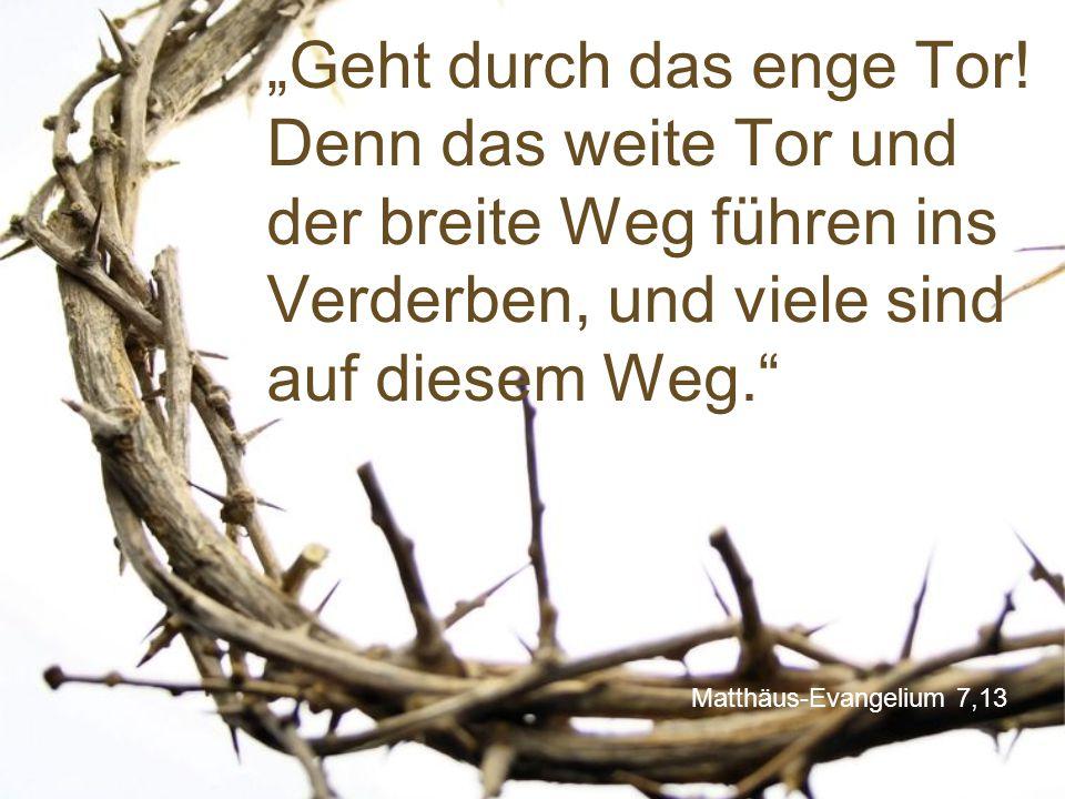 """Matthäus-Evangelium 7,13 """"Geht durch das enge Tor! Denn das weite Tor und der breite Weg führen ins Verderben, und viele sind auf diesem Weg."""""""