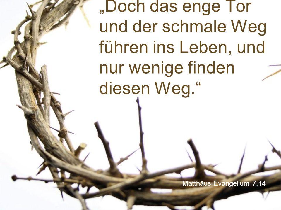 """Matthäus-Evangelium 7,14 """"Doch das enge Tor und der schmale Weg führen ins Leben, und nur wenige finden diesen Weg."""""""