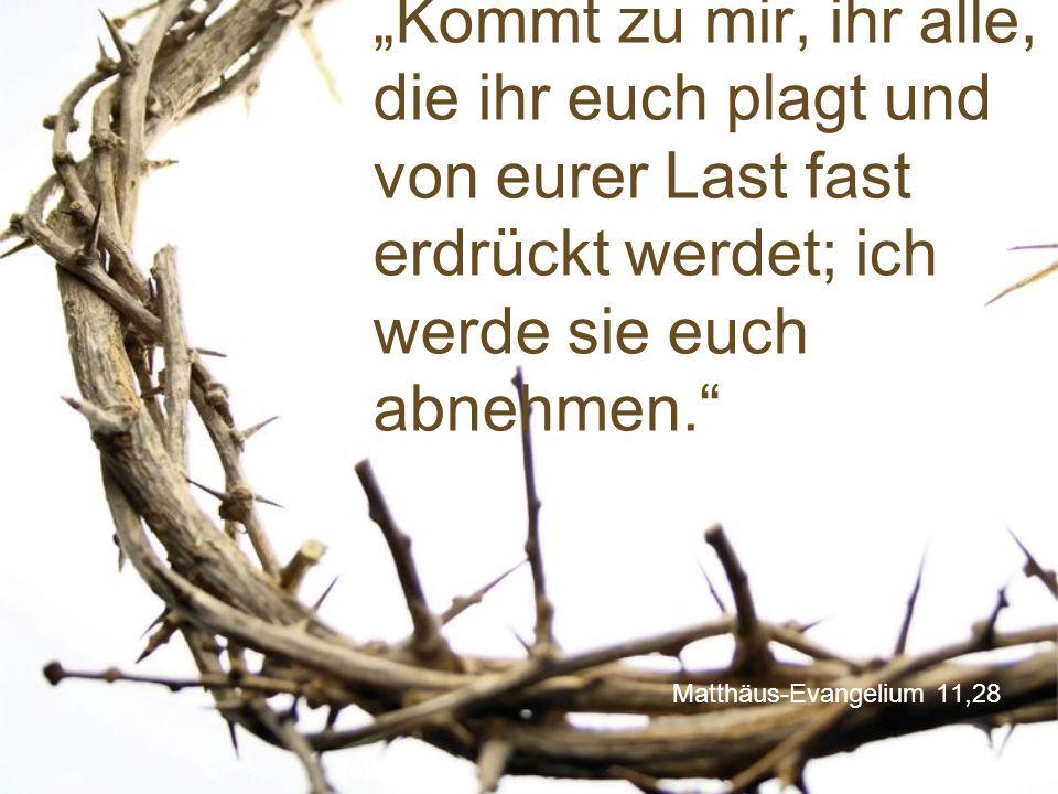 """Matthäus-Evangelium 11,28 """"Kommt zu mir, ihr alle, die ihr euch plagt und von eurer Last fast erdrückt werdet; ich werde sie euch abnehmen."""""""
