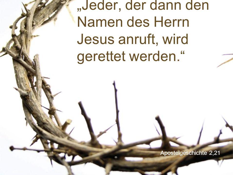 """Apostelgeschichte 2,21 """"Jeder, der dann den Namen des Herrn Jesus anruft, wird gerettet werden."""""""