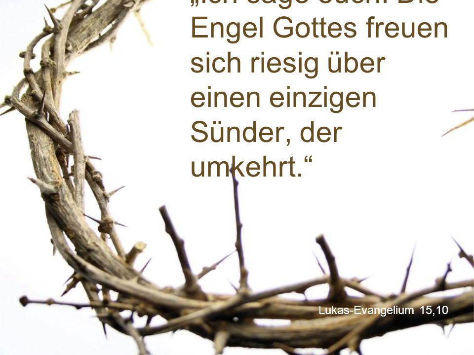 """Lukas-Evangelium 15,10 """"Ich sage euch: Die Engel Gottes freuen sich riesig über einen einzigen Sünder, der umkehrt."""""""
