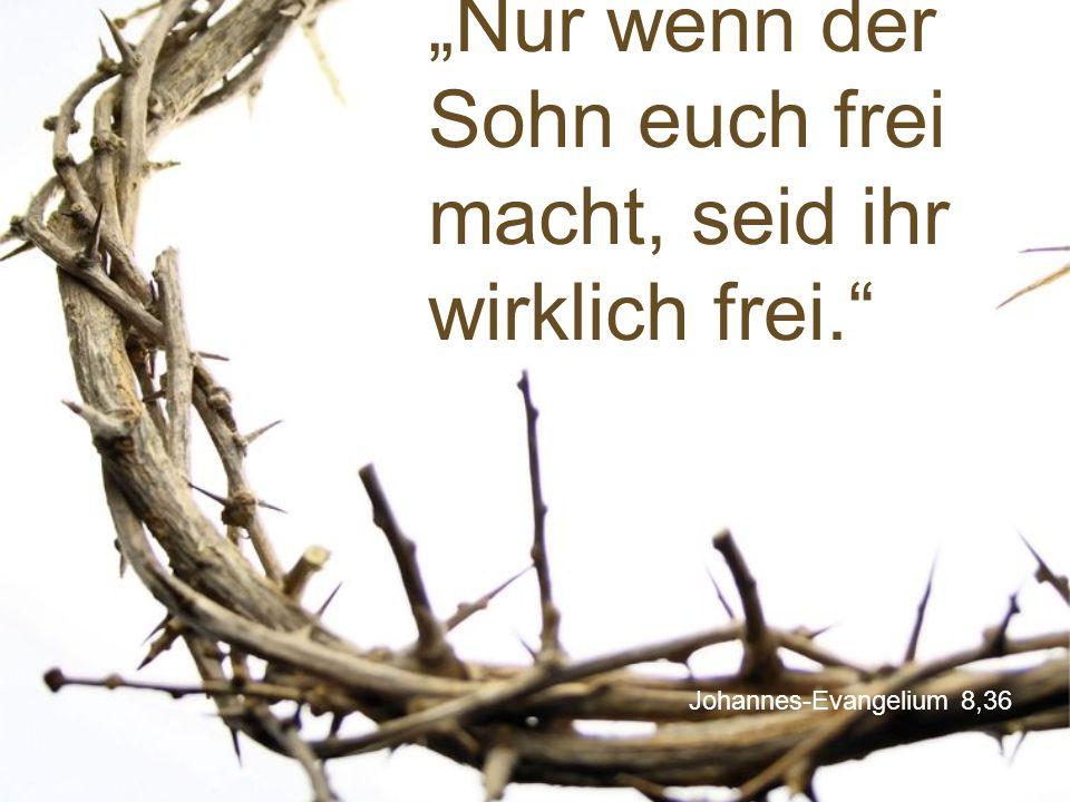 """Johannes-Evangelium 8,36 """"Nur wenn der Sohn euch frei macht, seid ihr wirklich frei."""""""