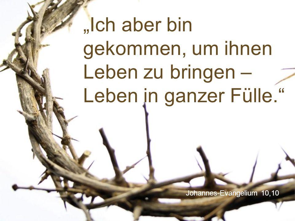 """Johannes-Evangelium 10,10 """"Ich aber bin gekommen, um ihnen Leben zu bringen – Leben in ganzer Fülle."""""""