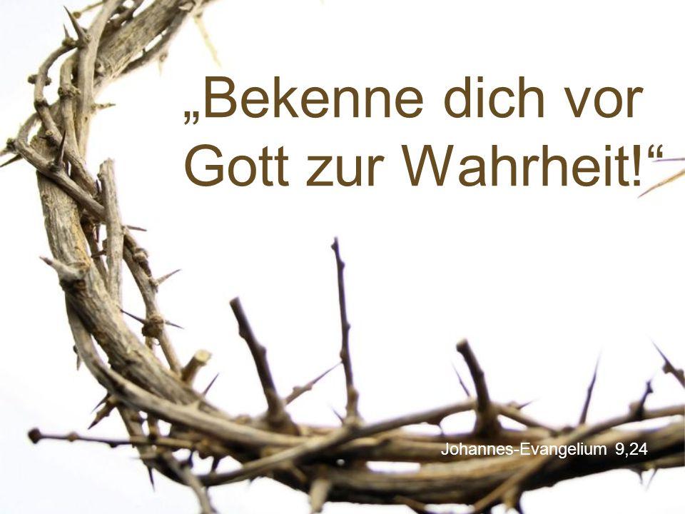 """Johannes-Evangelium 9,24 """"Bekenne dich vor Gott zur Wahrheit!"""""""