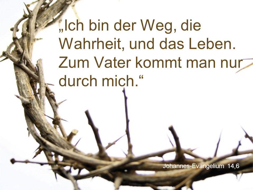 """Johannes-Evangelium 14,6 """"Ich bin der Weg, die Wahrheit, und das Leben. Zum Vater kommt man nur durch mich."""""""