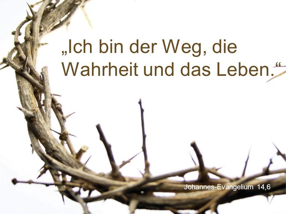 """Johannes-Evangelium 14,6 """"Ich bin der Weg, die Wahrheit und das Leben."""""""