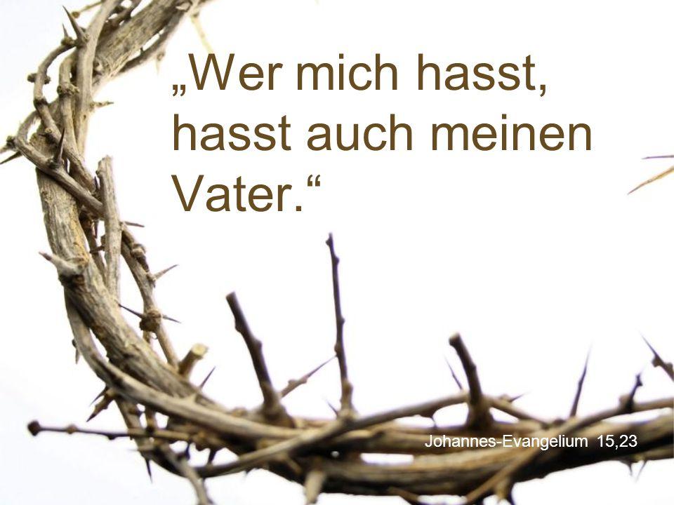 """Johannes-Evangelium 15,23 """"Wer mich hasst, hasst auch meinen Vater."""""""