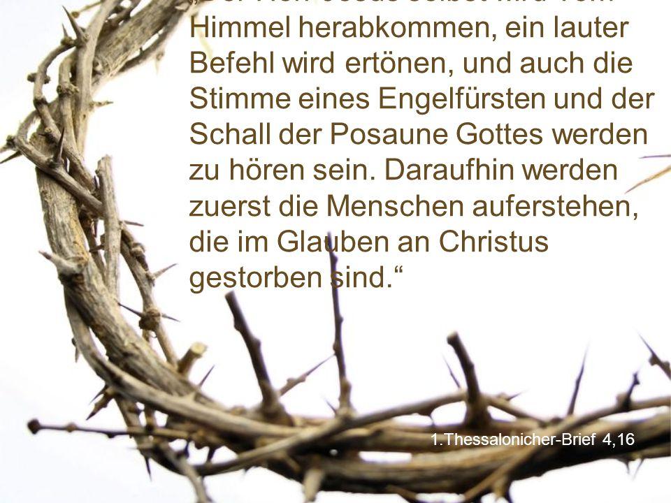 """1.Thessalonicher-Brief 4,16 """"Der Herr Jesus selbst wird vom Himmel herabkommen, ein lauter Befehl wird ertönen, und auch die Stimme eines Engelfürsten"""