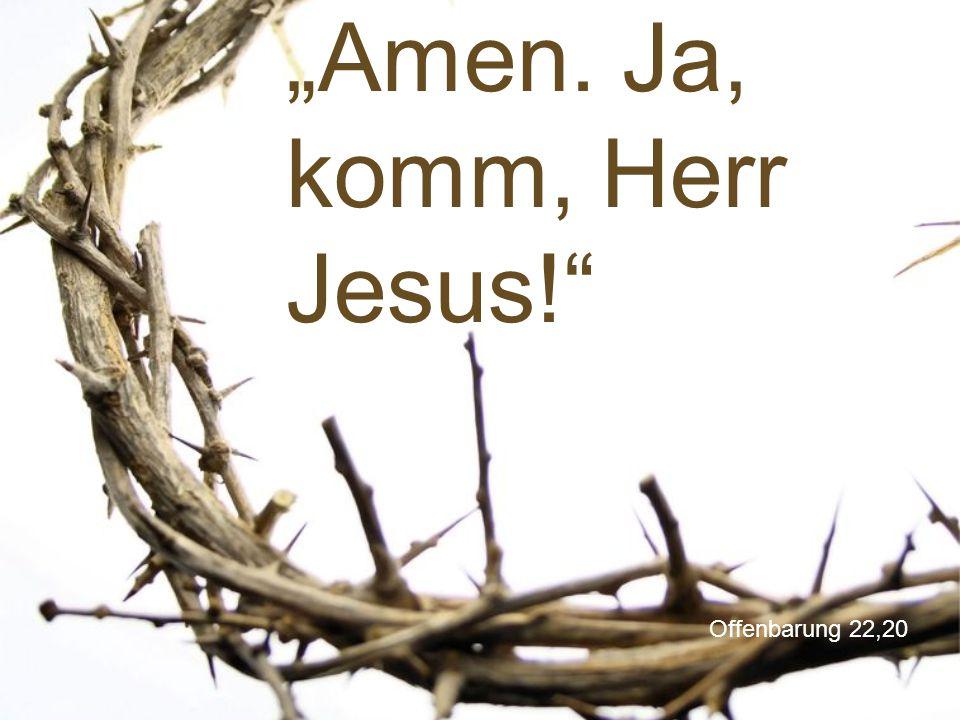"Offenbarung 22,20 ""Amen. Ja, komm, Herr Jesus!"""