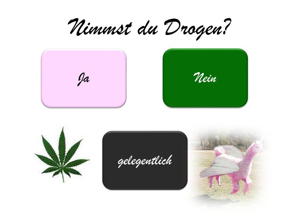 Nimmst du Drogen? Ja gelegentlich Nein
