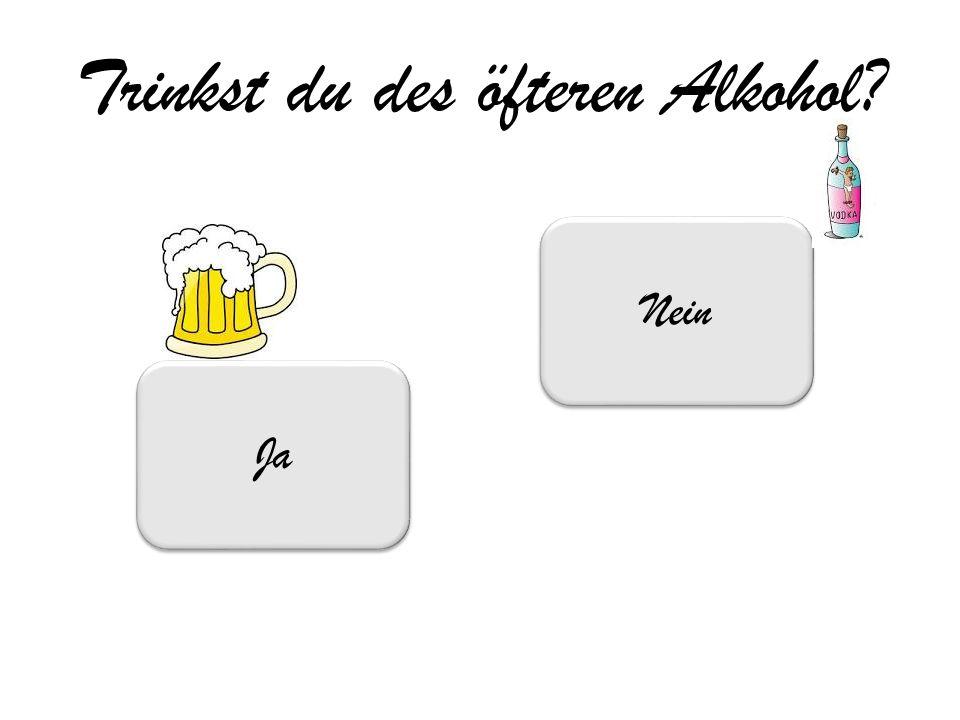 Trinkst du des öfteren Alkohol? Ja Nein