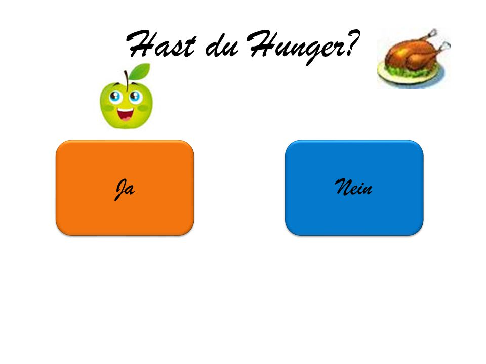 Hast du Hunger? Ja Nein