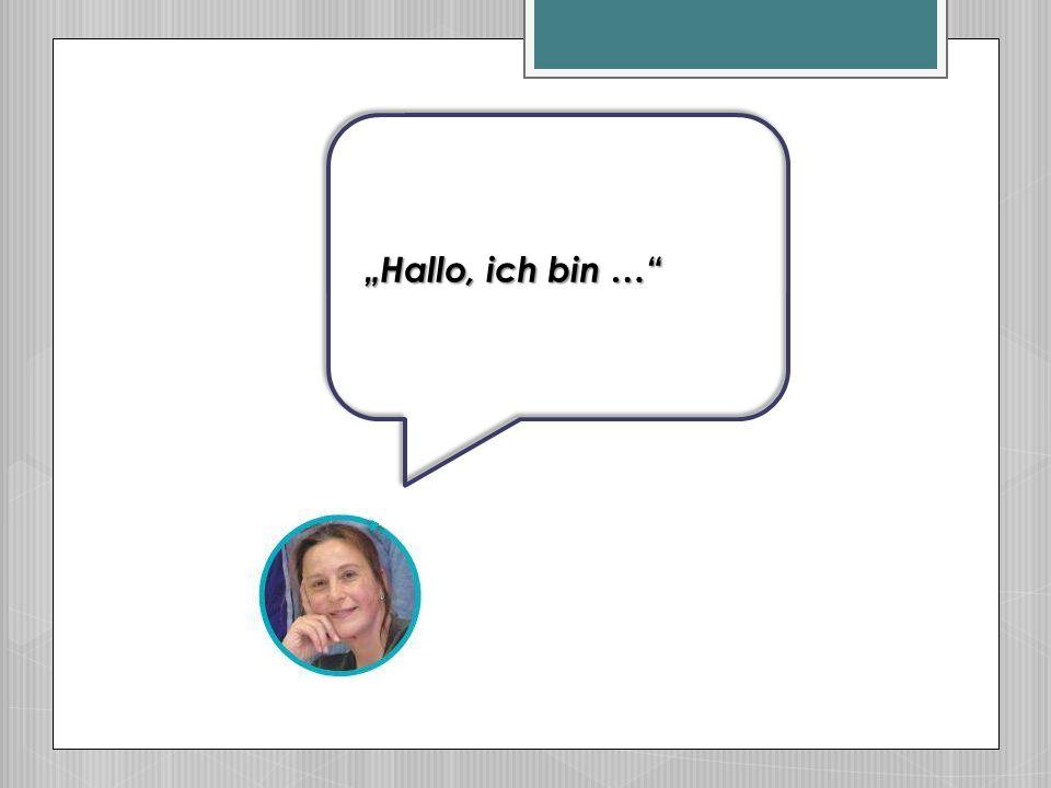"""""""Hallo, ich bin …"""""""