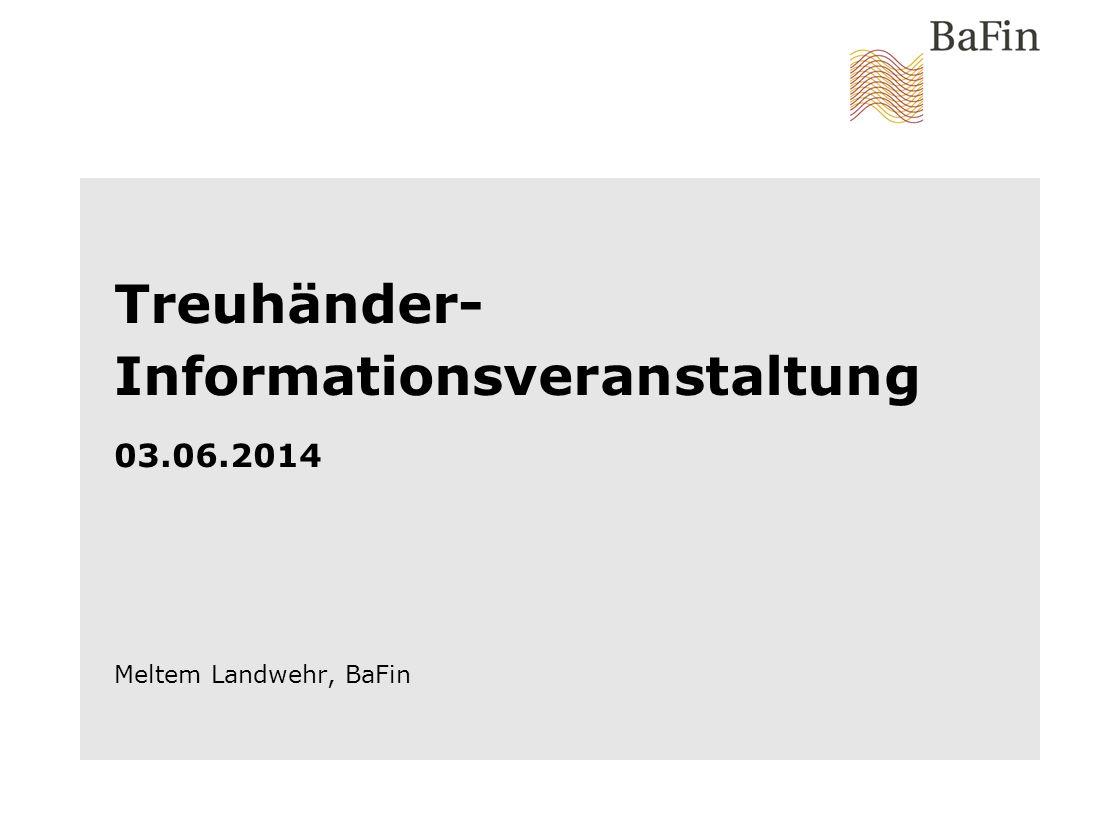 Treuhänder- Informationsveranstaltung 03.06.2014 Meltem Landwehr, BaFin