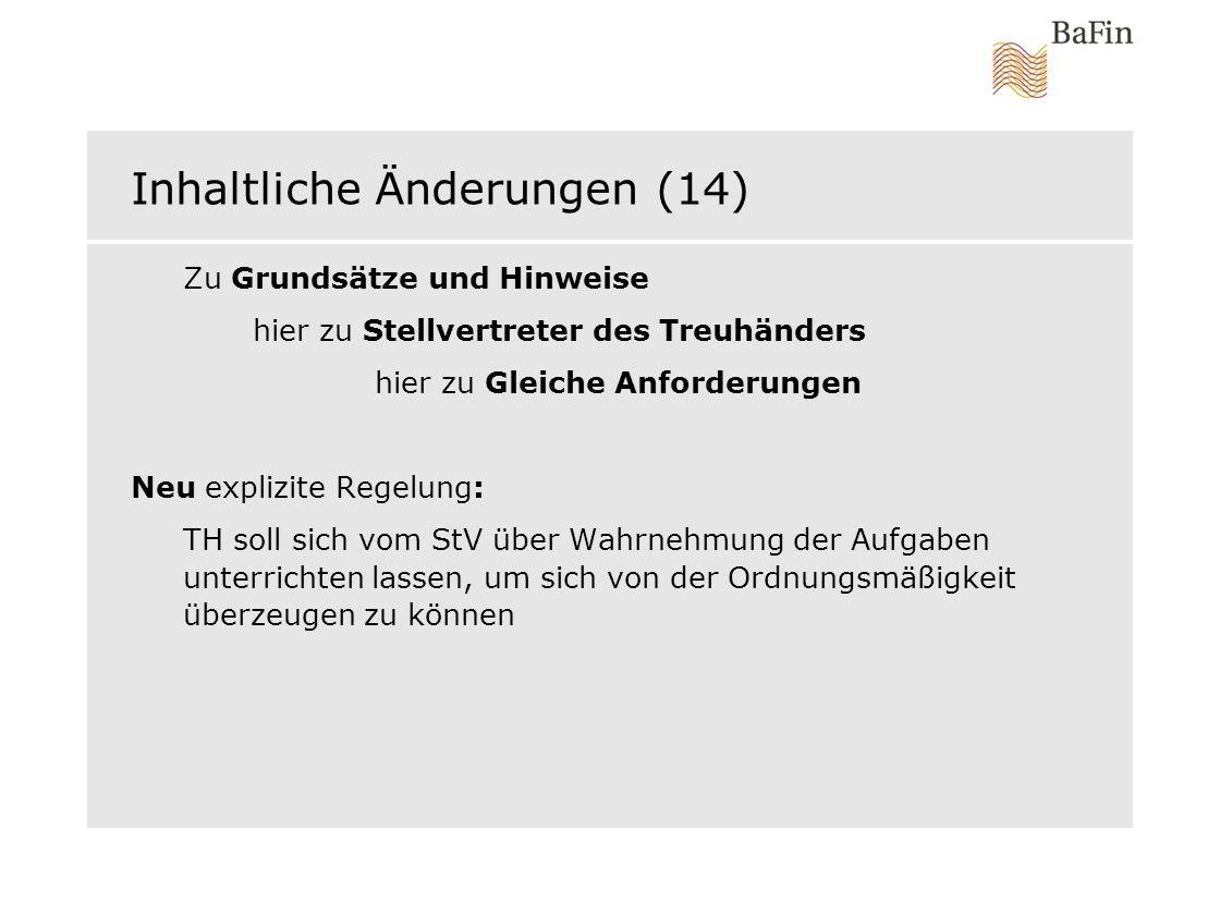 Inhaltliche Änderungen (14) Zu Grundsätze und Hinweise hier zu Stellvertreter des Treuhänders hier zu Gleiche Anforderungen Neu explizite Regelung: TH