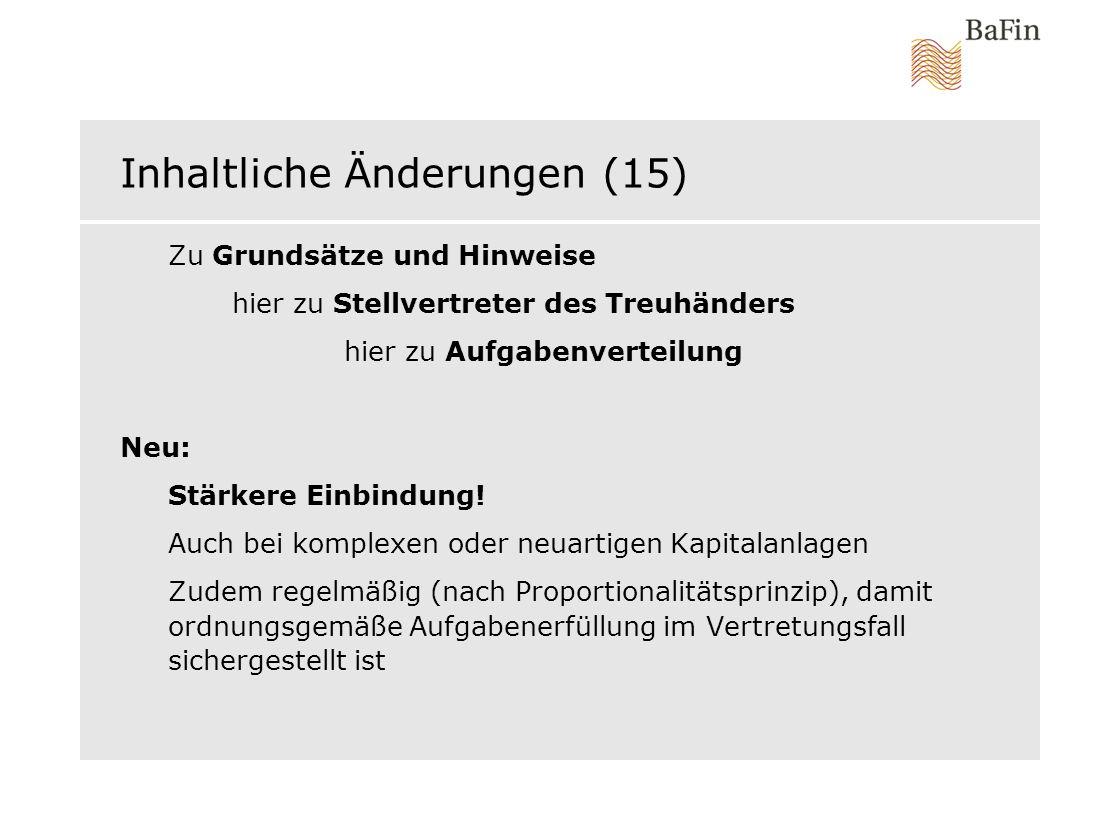 Inhaltliche Änderungen (15) Zu Grundsätze und Hinweise hier zu Stellvertreter des Treuhänders hier zu Aufgabenverteilung Neu: Stärkere Einbindung! Auc