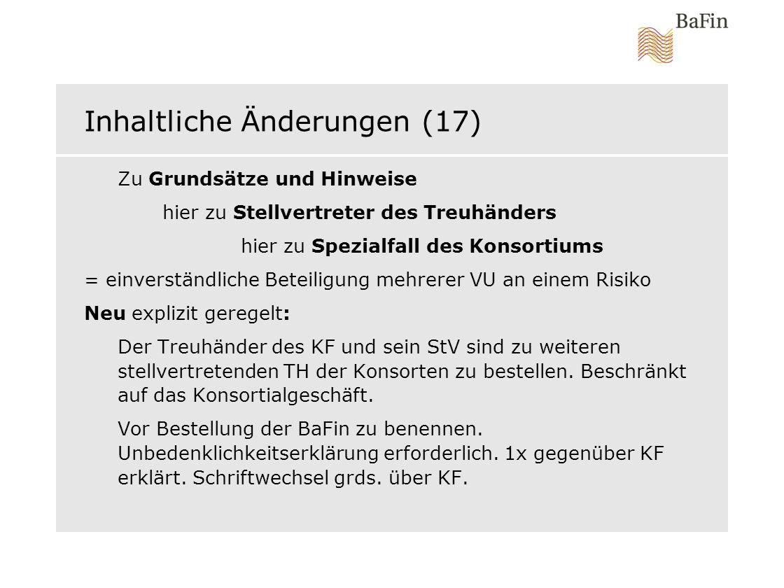 Inhaltliche Änderungen (17) Zu Grundsätze und Hinweise hier zu Stellvertreter des Treuhänders hier zu Spezialfall des Konsortiums = einverständliche B