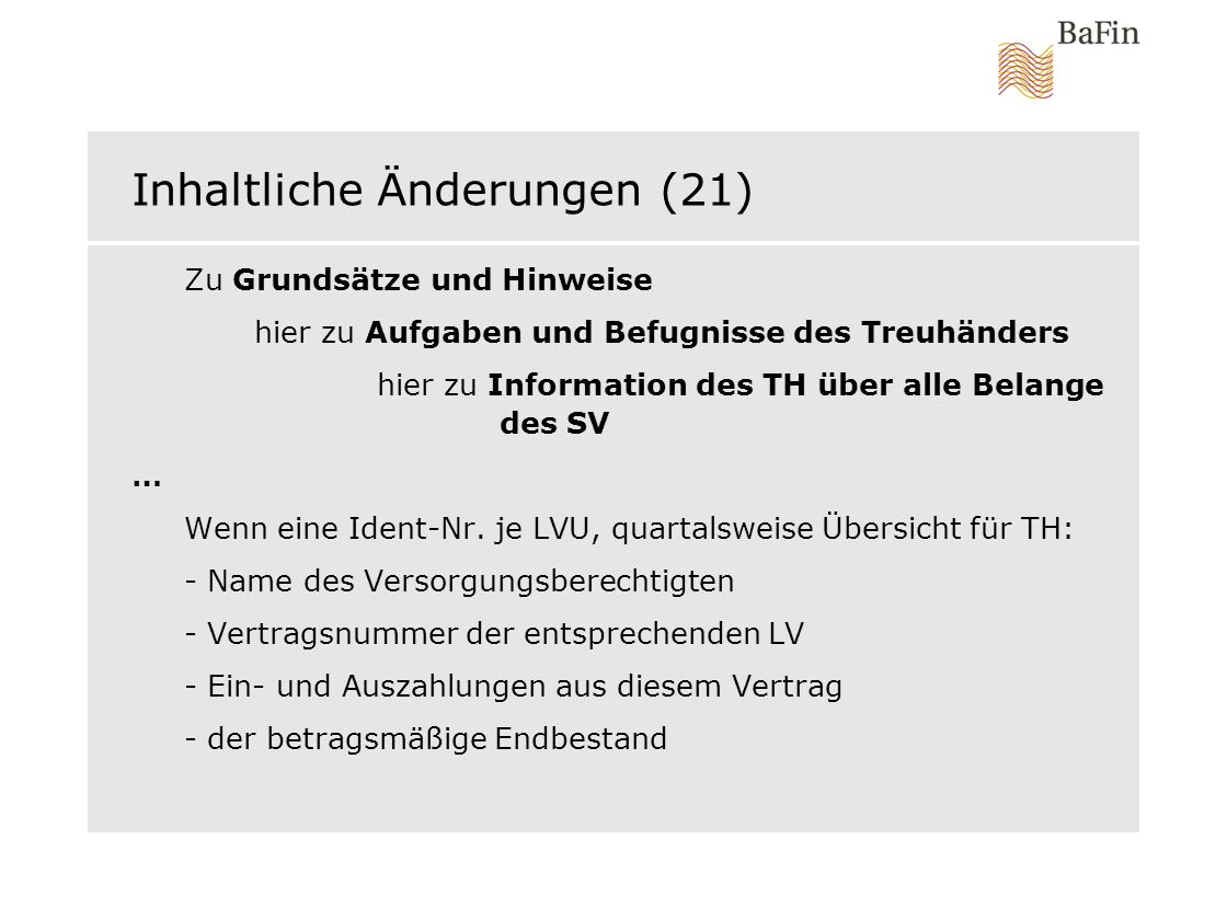 Inhaltliche Änderungen (21) Zu Grundsätze und Hinweise hier zu Aufgaben und Befugnisse des Treuhänders hier zu Information des TH über alle Belange de