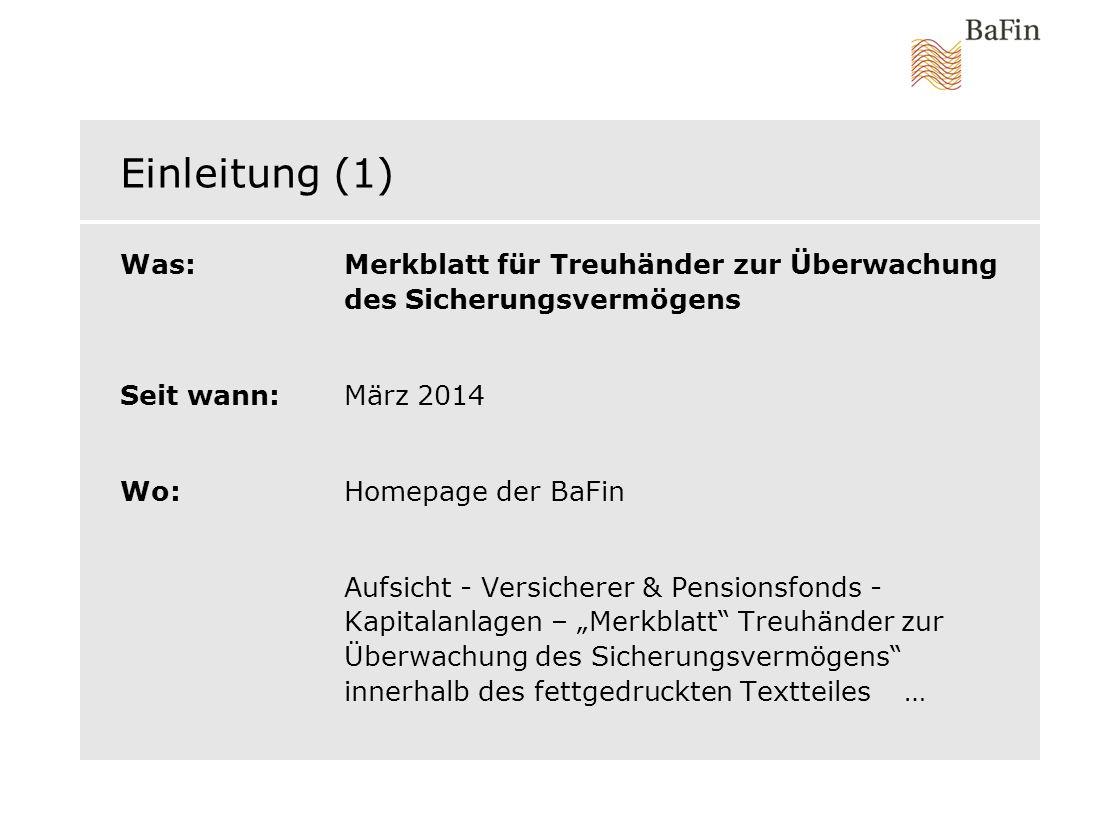 Einleitung (1) Was: Merkblatt für Treuhänder zur Überwachung des Sicherungsvermögens Seit wann: März 2014 Wo: Homepage der BaFin Aufsicht - Versichere