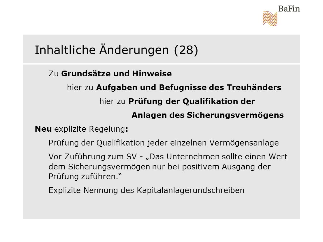 Inhaltliche Änderungen (28) Zu Grundsätze und Hinweise hier zu Aufgaben und Befugnisse des Treuhänders hier zu Prüfung der Qualifikation der Anlagen d