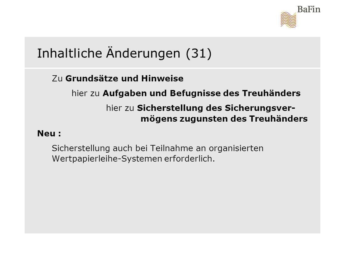 Inhaltliche Änderungen (31) Zu Grundsätze und Hinweise hier zu Aufgaben und Befugnisse des Treuhänders hier zu Sicherstellung des Sicherungsver- mögen