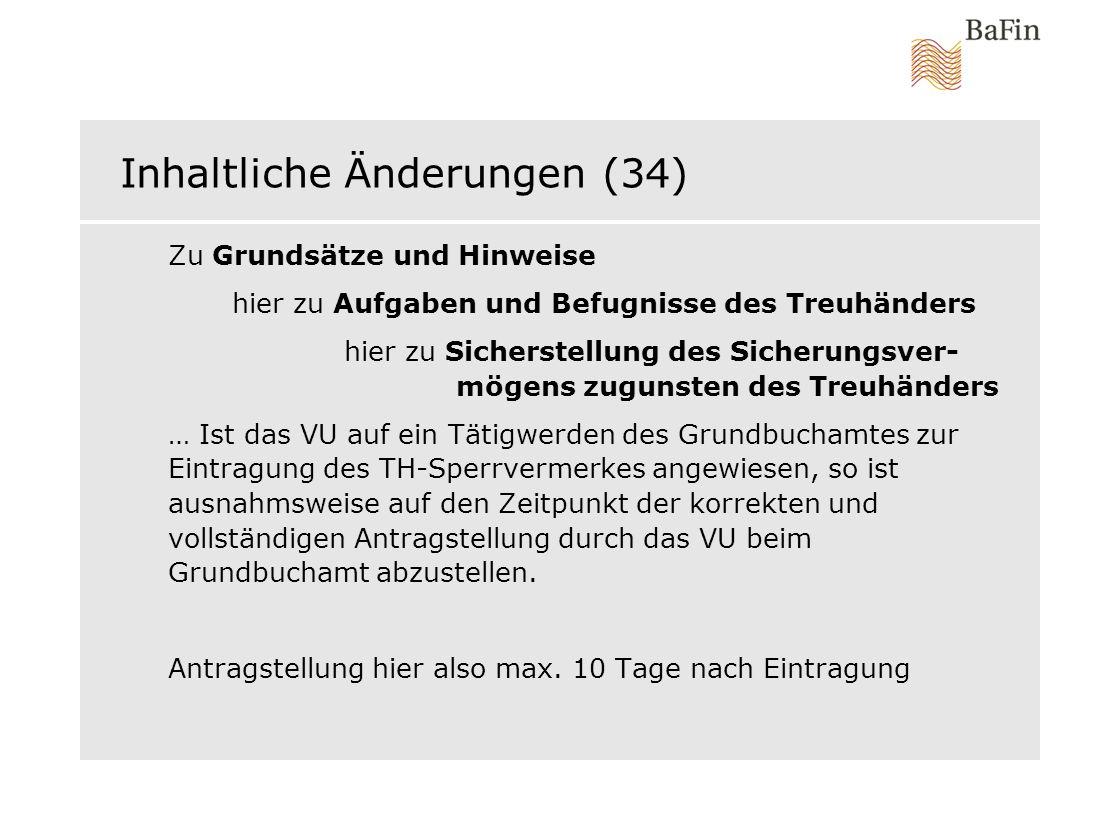 Inhaltliche Änderungen (34) Zu Grundsätze und Hinweise hier zu Aufgaben und Befugnisse des Treuhänders hier zu Sicherstellung des Sicherungsver- mögen