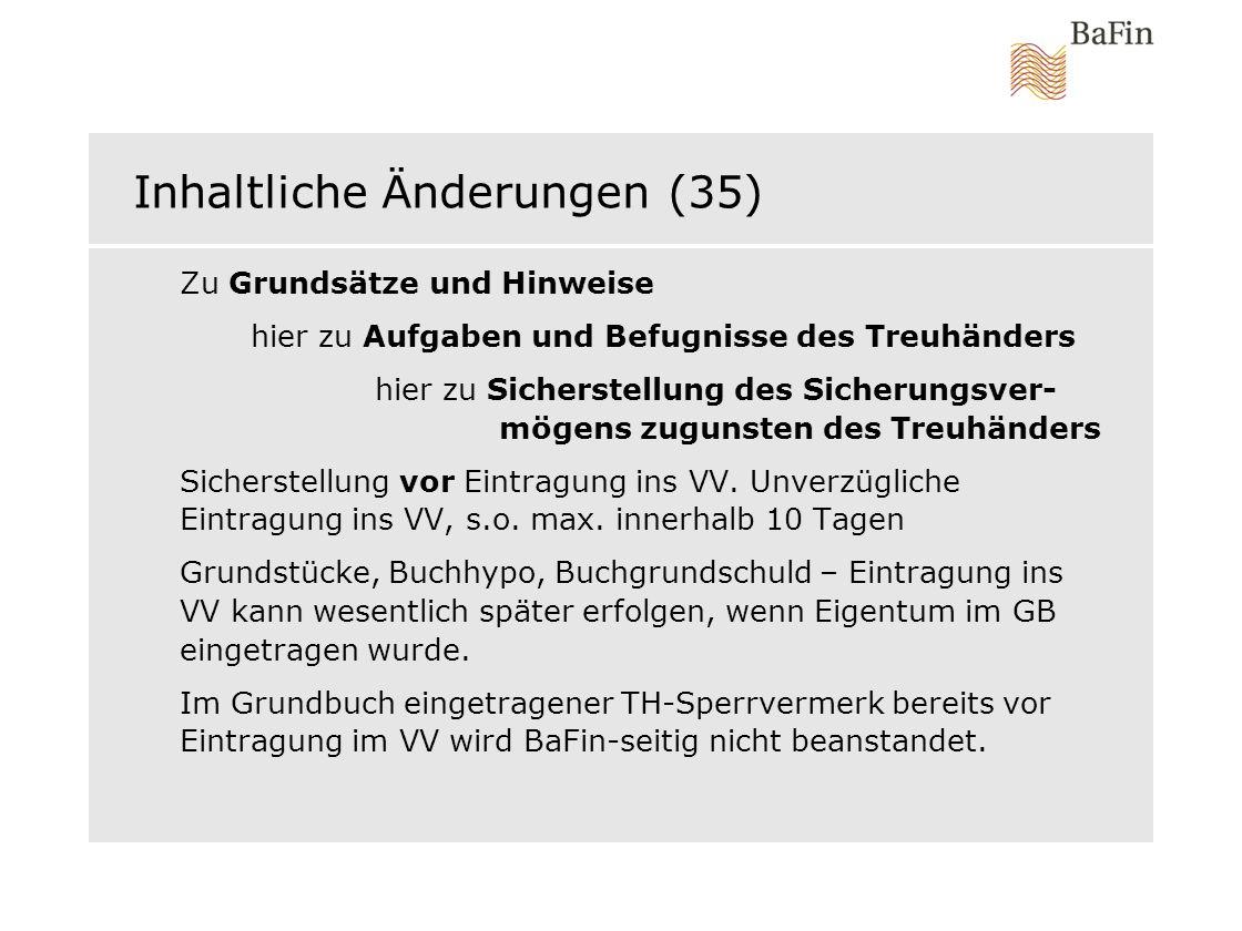 Inhaltliche Änderungen (35) Zu Grundsätze und Hinweise hier zu Aufgaben und Befugnisse des Treuhänders hier zu Sicherstellung des Sicherungsver- mögen