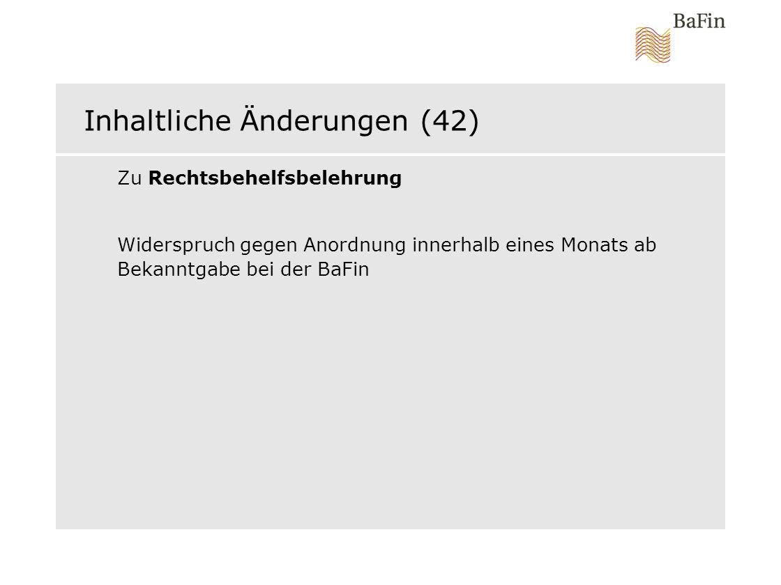 Inhaltliche Änderungen (42) Zu Rechtsbehelfsbelehrung Widerspruch gegen Anordnung innerhalb eines Monats ab Bekanntgabe bei der BaFin