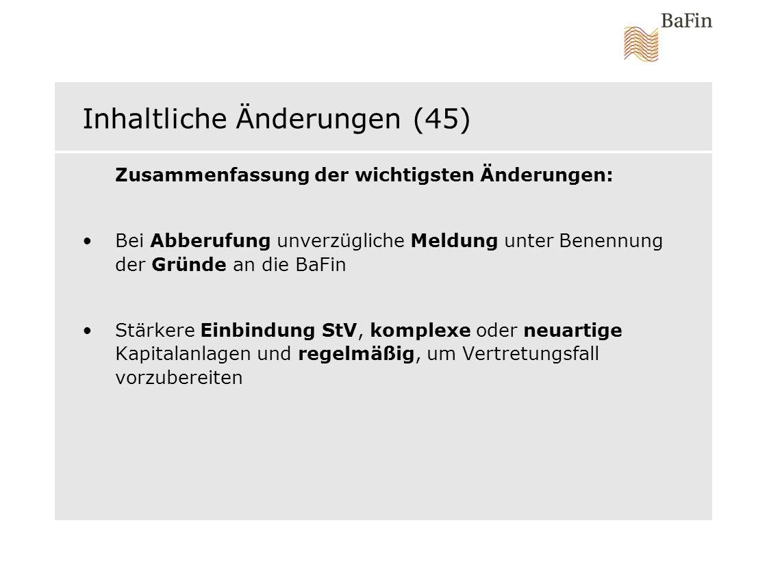 Inhaltliche Änderungen (45) Zusammenfassung der wichtigsten Änderungen: Bei Abberufung unverzügliche Meldung unter Benennung der Gründe an die BaFin S