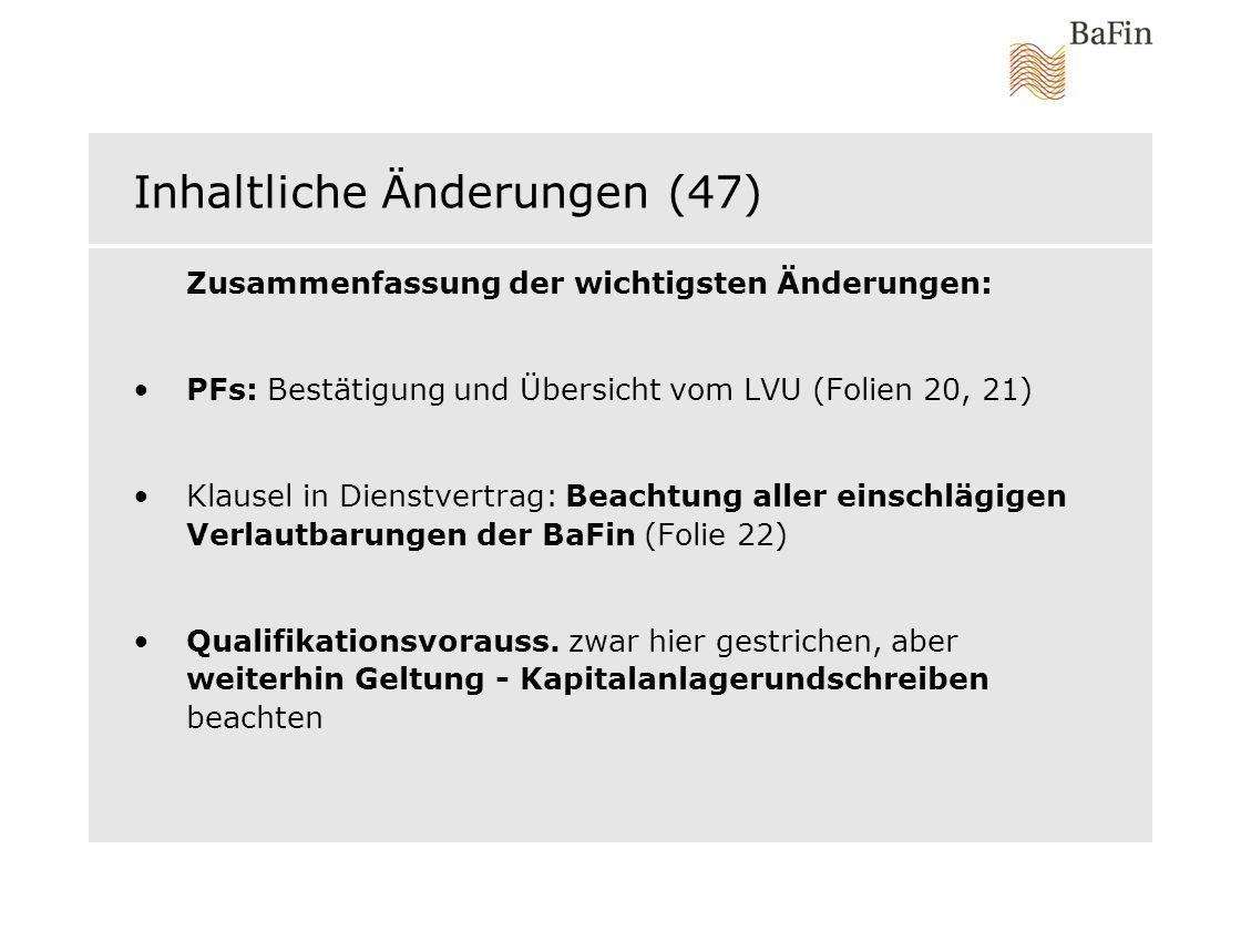Inhaltliche Änderungen (47) Zusammenfassung der wichtigsten Änderungen: PFs: Bestätigung und Übersicht vom LVU (Folien 20, 21) Klausel in Dienstvertra