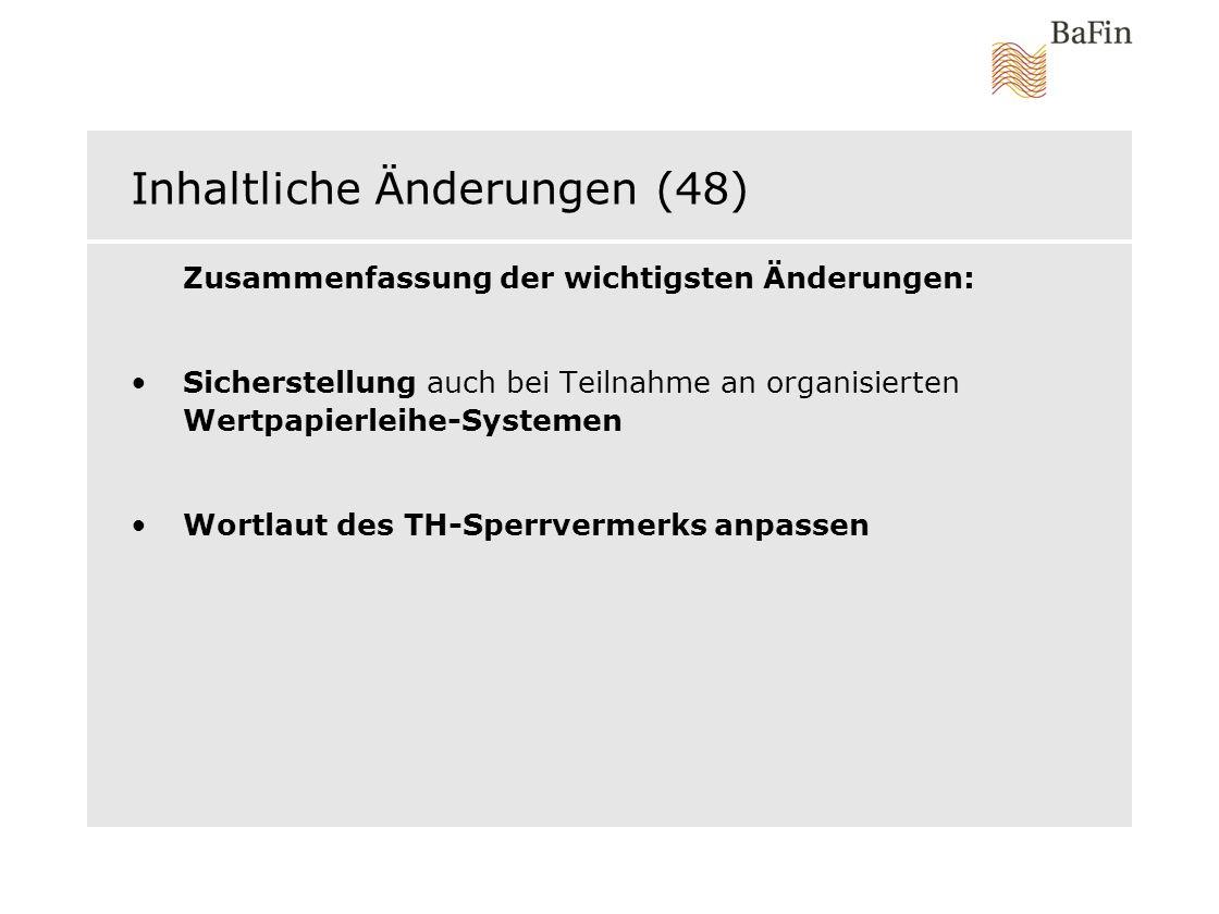 Inhaltliche Änderungen (48) Zusammenfassung der wichtigsten Änderungen: Sicherstellung auch bei Teilnahme an organisierten Wertpapierleihe-Systemen Wo
