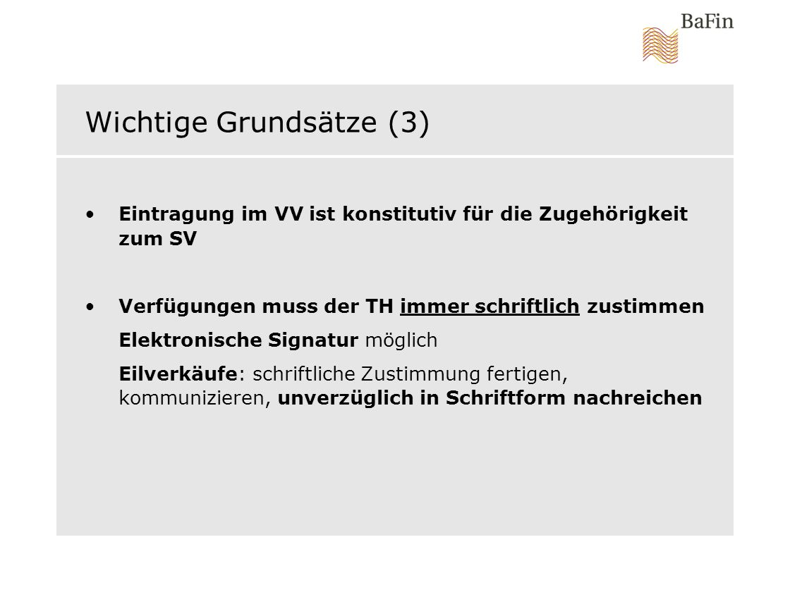 Wichtige Grundsätze (3) Eintragung im VV ist konstitutiv für die Zugehörigkeit zum SV Verfügungen muss der TH immer schriftlich zustimmen Elektronisch
