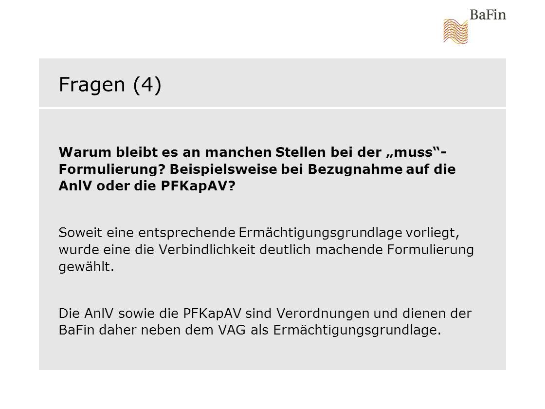 """Fragen (4) Warum bleibt es an manchen Stellen bei der """"muss""""- Formulierung? Beispielsweise bei Bezugnahme auf die AnlV oder die PFKapAV? Soweit eine e"""