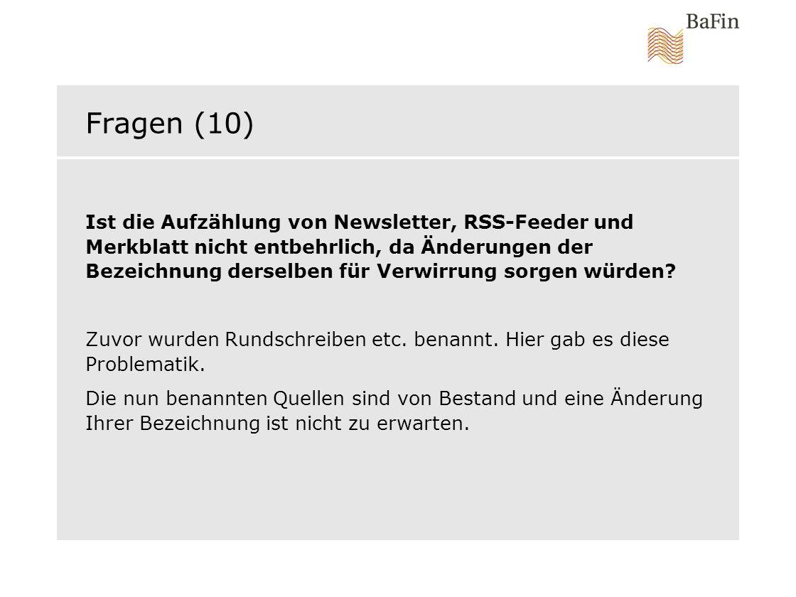 Fragen (10) Ist die Aufzählung von Newsletter, RSS-Feeder und Merkblatt nicht entbehrlich, da Änderungen der Bezeichnung derselben für Verwirrung sorg
