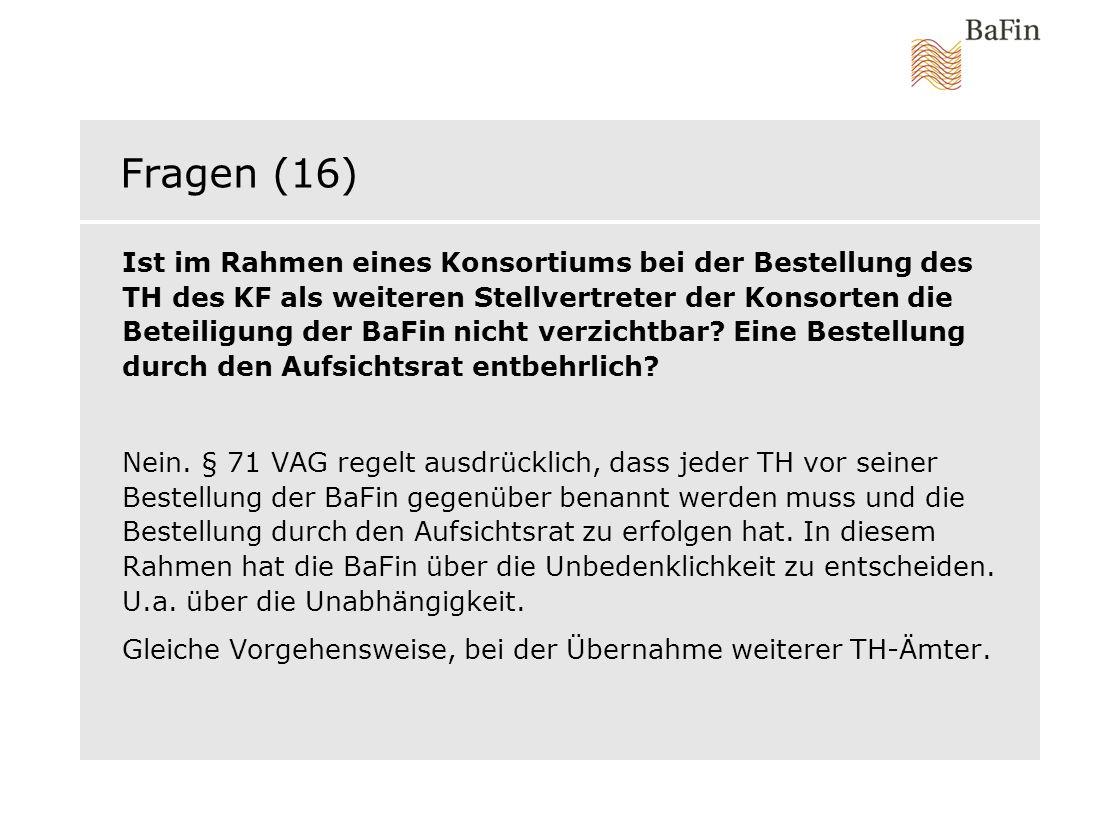 Fragen (16) Ist im Rahmen eines Konsortiums bei der Bestellung des TH des KF als weiteren Stellvertreter der Konsorten die Beteiligung der BaFin nicht
