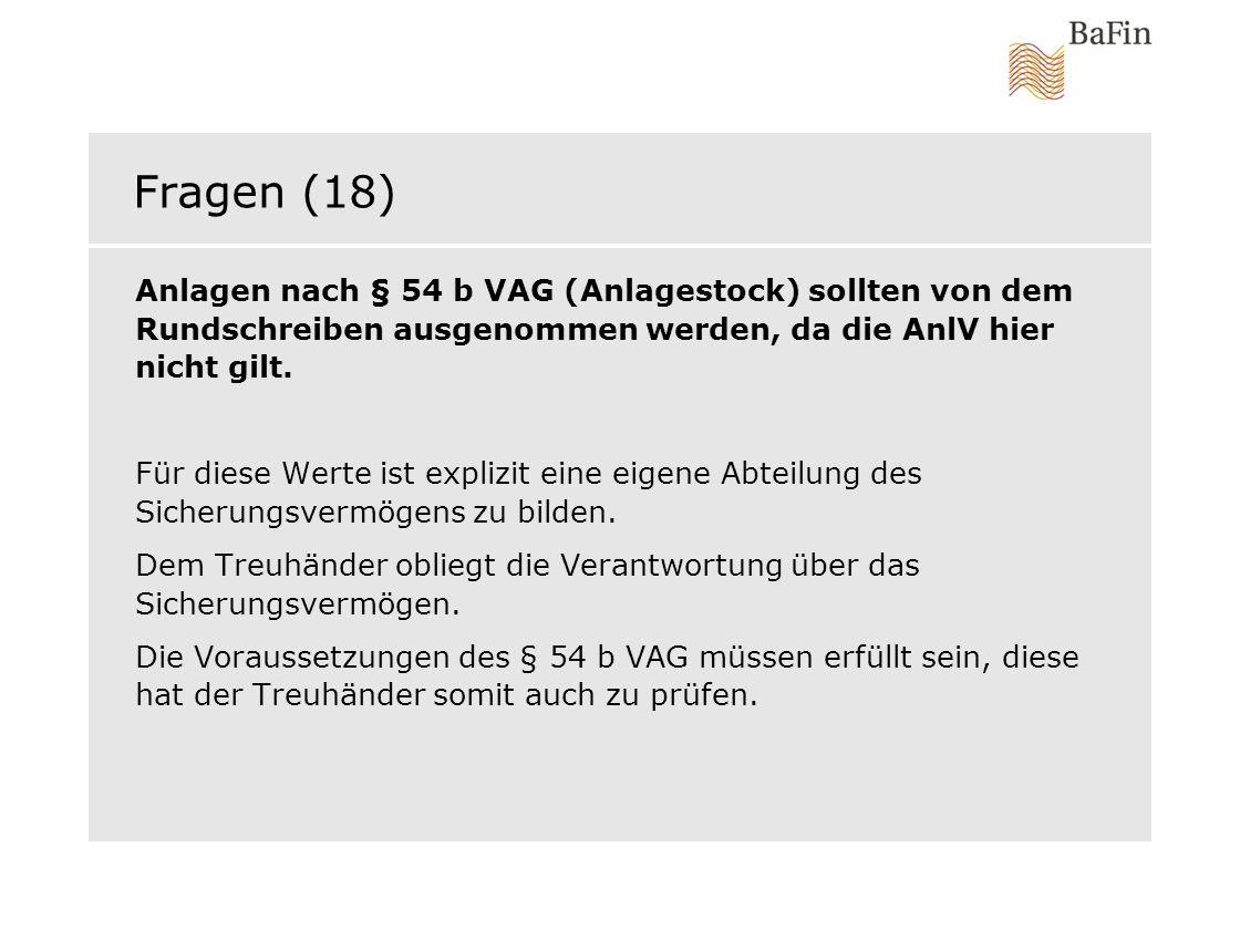 Fragen (18) Anlagen nach § 54 b VAG (Anlagestock) sollten von dem Rundschreiben ausgenommen werden, da die AnlV hier nicht gilt. Für diese Werte ist e