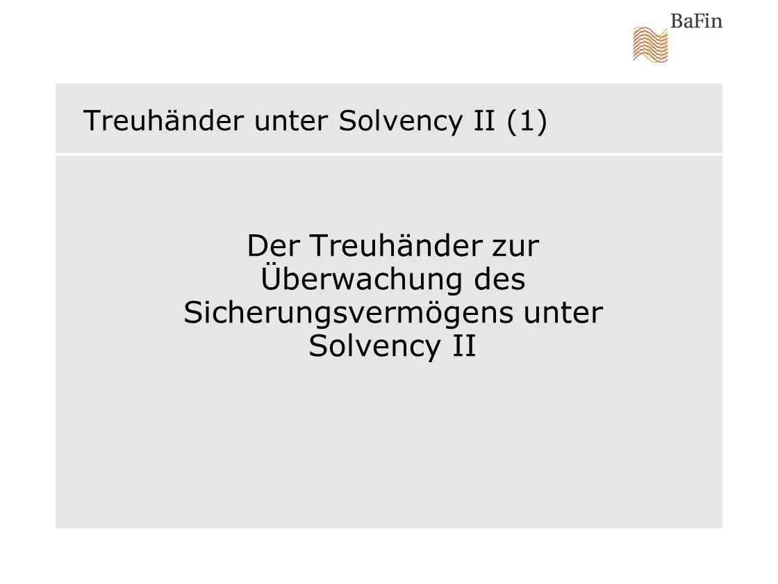 Treuhänder unter Solvency II (1) Der Treuhänder zur Überwachung des Sicherungsvermögens unter Solvency II