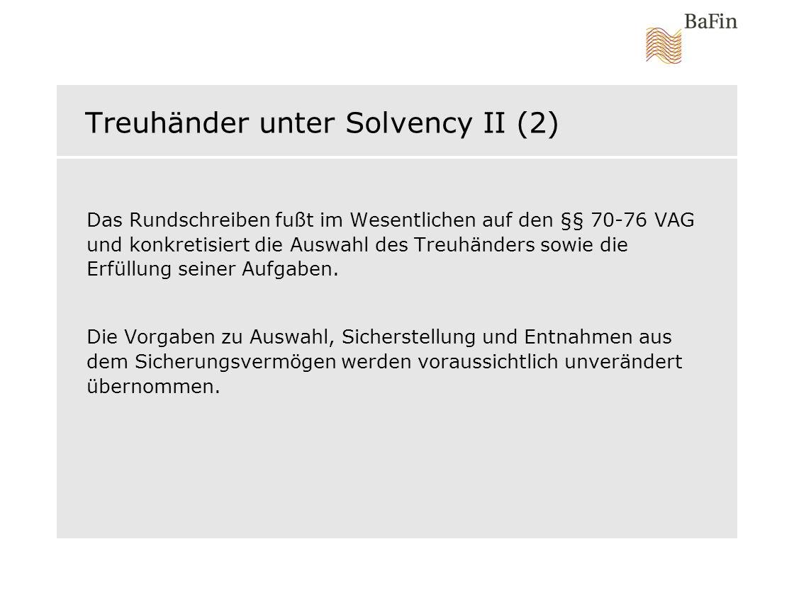 Treuhänder unter Solvency II (2) Das Rundschreiben fußt im Wesentlichen auf den §§ 70-76 VAG und konkretisiert die Auswahl des Treuhänders sowie die E