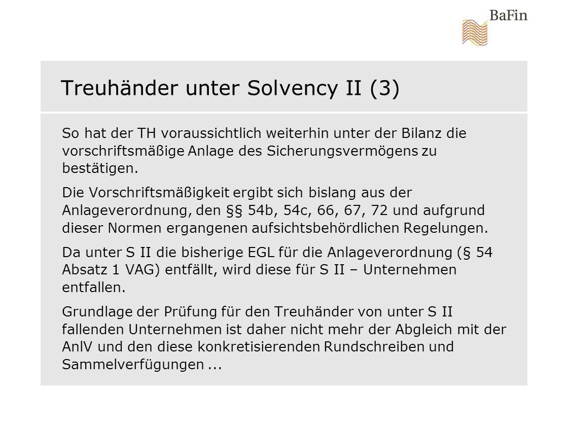 Treuhänder unter Solvency II (3) So hat der TH voraussichtlich weiterhin unter der Bilanz die vorschriftsmäßige Anlage des Sicherungsvermögens zu best