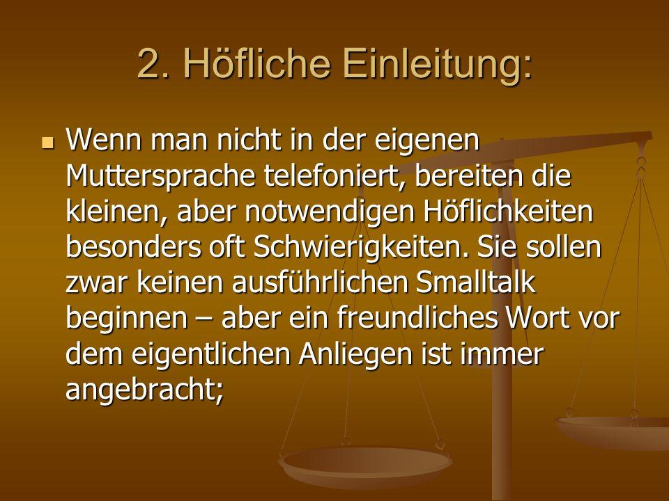 2. Höfliche Einleitung: Wenn man nicht in der eigenen Muttersprache telefoniert, bereiten die kleinen, aber notwendigen Höflichkeiten besonders oft Sc