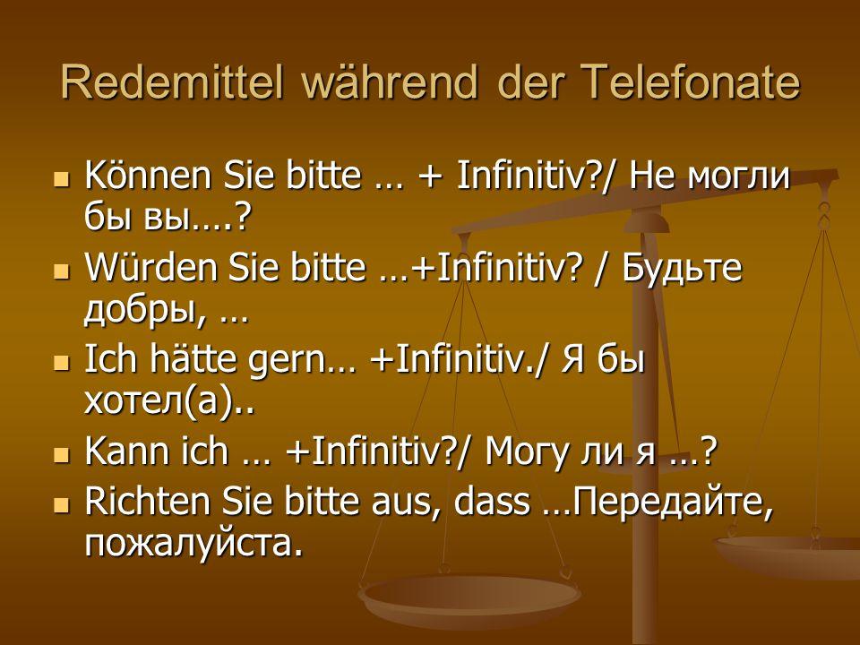 Redemittel während der Telefonate Können Sie bitte … + Infinitiv?/ Не могли бы вы….? Können Sie bitte … + Infinitiv?/ Не могли бы вы….? Würden Sie bit
