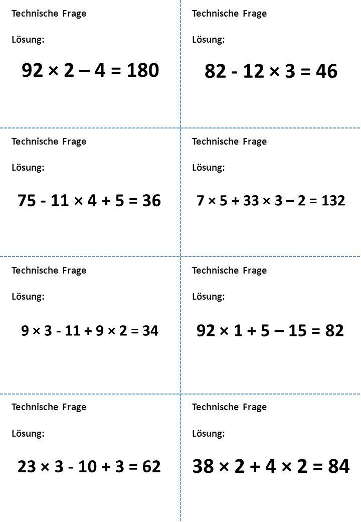 Lösung: Technische Frage 92 × 2 – 4 = 180 Lösung: Technische Frage 82 - 12 × 3 = 46 Lösung: Technische Frage 75 - 11 × 4 + 5 = 36 Lösung: Technische F