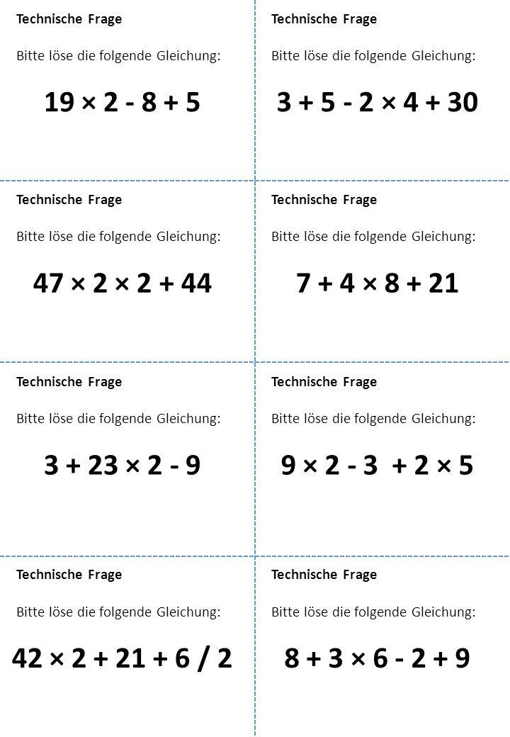Bitte löse die folgende Gleichung: Technische Frage 19 × 2 - 8 + 5 Bitte löse die folgende Gleichung: Technische Frage 3 + 5 - 2 × 4 + 30 Bitte löse d