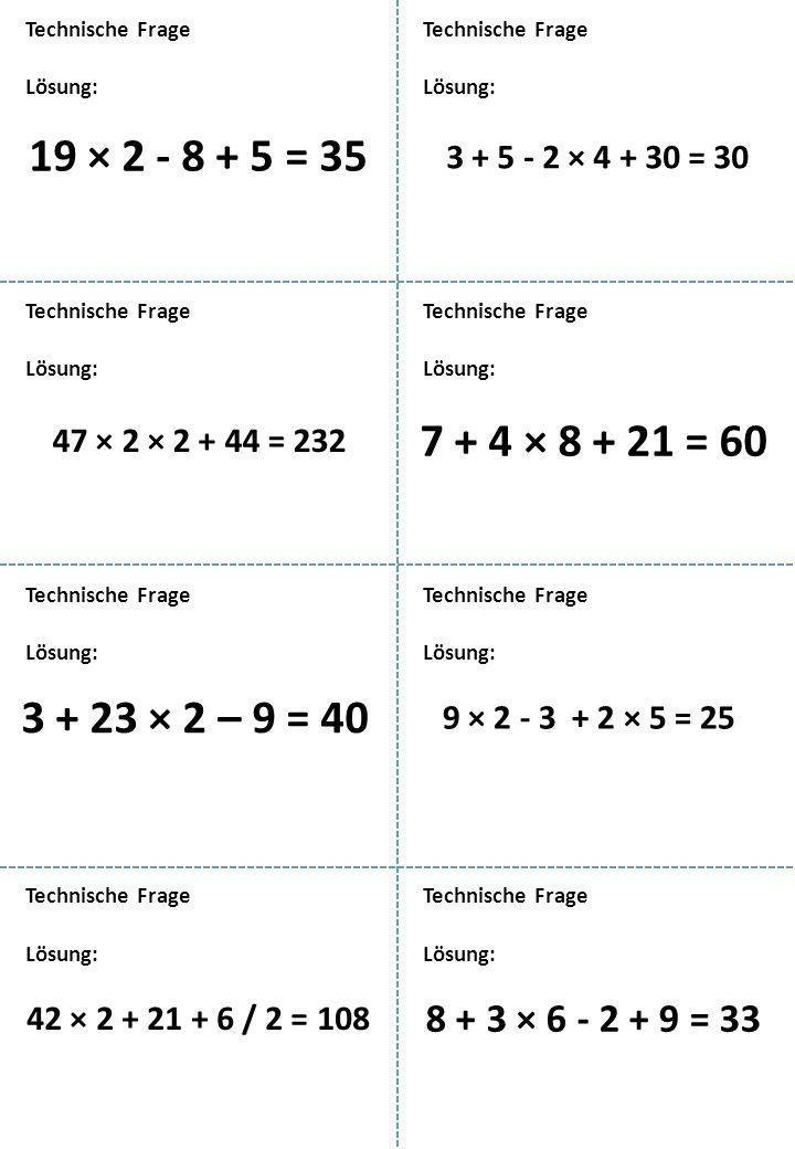 Lösung: Technische Frage 19 × 2 - 8 + 5 = 35 Lösung: Technische Frage 3 + 5 - 2 × 4 + 30 = 30 Lösung: Technische Frage 47 × 2 × 2 + 44 = 232 Lösung: T