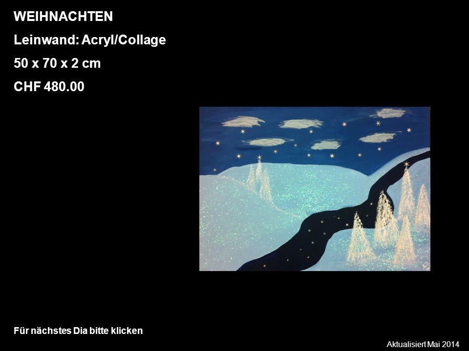Aktualisiert Mai 2014 Für nächstes Dia bitte klicken WEIHNACHTEN Leinwand: Acryl/Collage 50 x 70 x 2 cm CHF 480.00