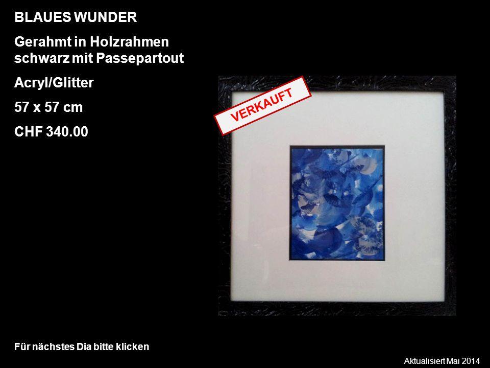 Aktualisiert Mai 2014 Für nächstes Dia bitte klicken BLAUES WUNDER Gerahmt in Holzrahmen schwarz mit Passepartout Acryl/Glitter 57 x 57 cm CHF 340.00 VERKAUFT