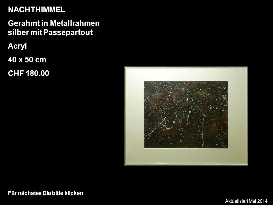 Aktualisiert Mai 2014 Für nächstes Dia bitte klicken NACHTHIMMEL Gerahmt in Metallrahmen silber mit Passepartout Acryl 40 x 50 cm CHF 180.00