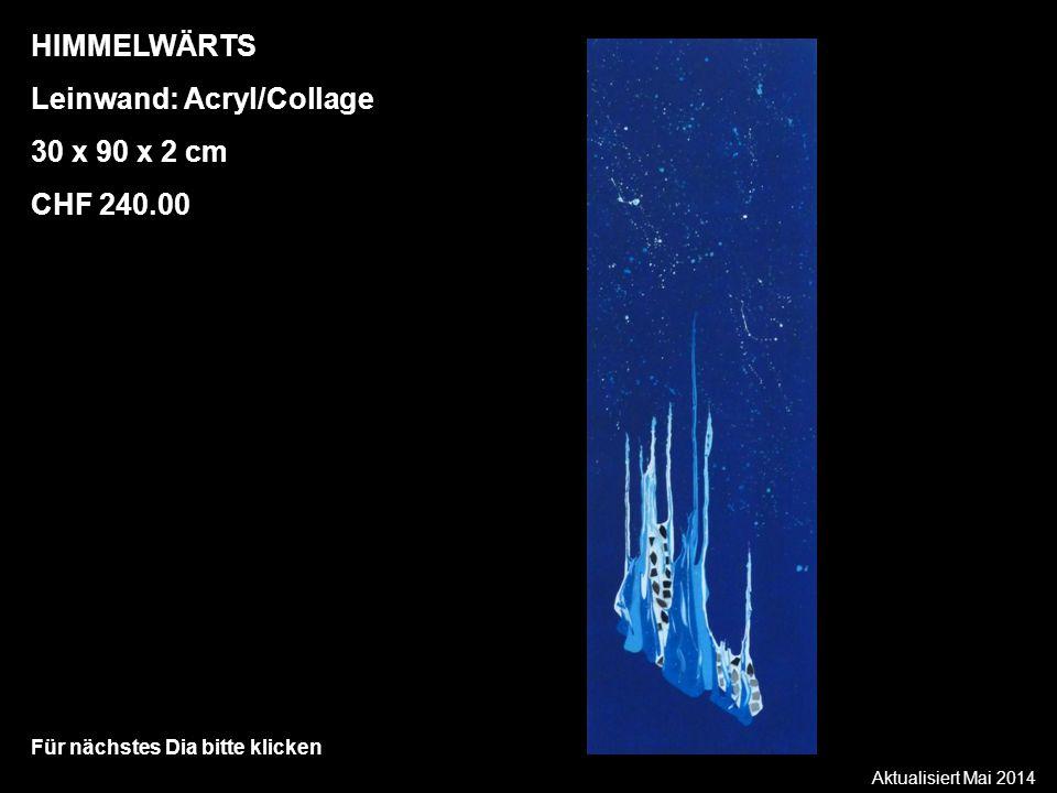 Aktualisiert Mai 2014 Für nächstes Dia bitte klicken HIMMELWÄRTS Leinwand: Acryl/Collage 30 x 90 x 2 cm CHF 240.00