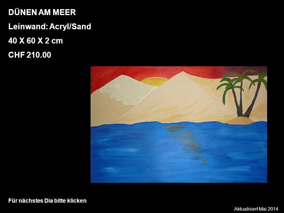 Aktualisiert Mai 2014 Für nächstes Dia bitte klicken DÜNEN AM MEER Leinwand: Acryl/Sand 40 X 60 X 2 cm CHF 210.00